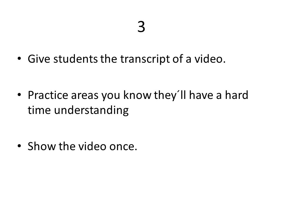 3 Give students the transcript of a video.