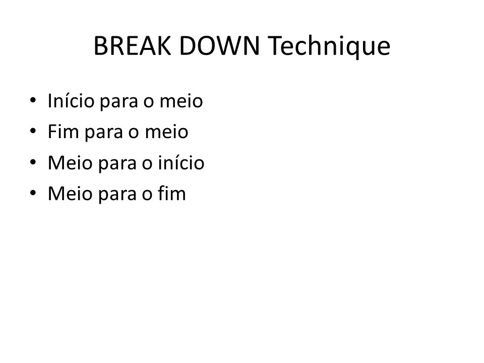 BREAK DOWN Technique Início para o meio Fim para o meio