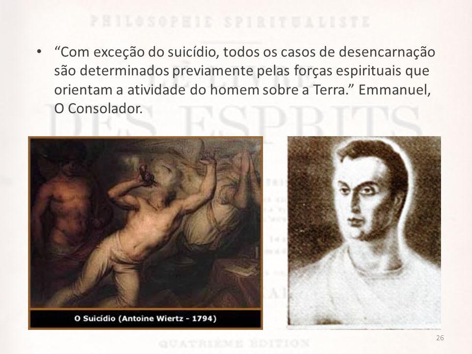 Com exceção do suicídio, todos os casos de desencarnação são determinados previamente pelas forças espirituais que orientam a atividade do homem sobre a Terra. Emmanuel, O Consolador.