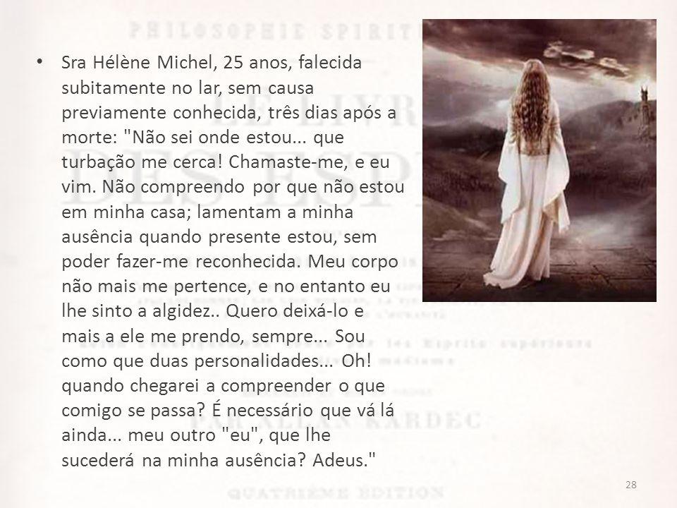 Sra Hélène Michel, 25 anos, falecida subitamente no lar, sem causa previamente conhecida, três dias após a morte: Não sei onde estou...