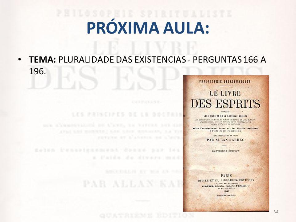 PRÓXIMA AULA: TEMA: PLURALIDADE DAS EXISTENCIAS - PERGUNTAS 166 A 196.