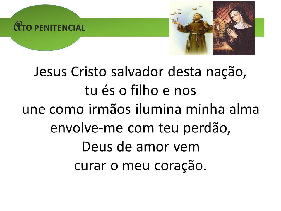 Jesus Cristo salvador desta nação, tu és o filho e nos