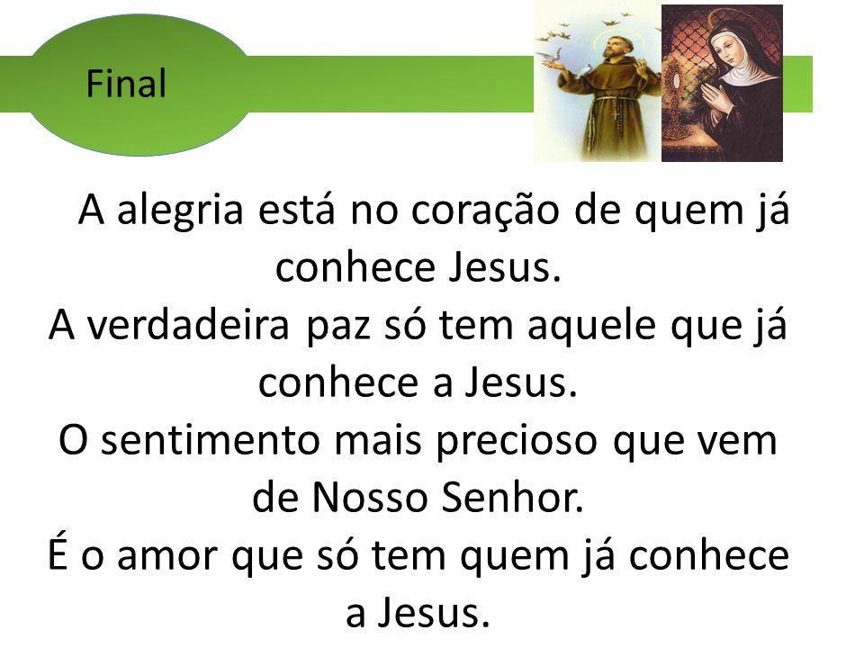A alegria está no coração de quem já conhece Jesus.