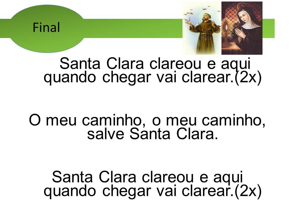 O meu caminho, o meu caminho, salve Santa Clara.