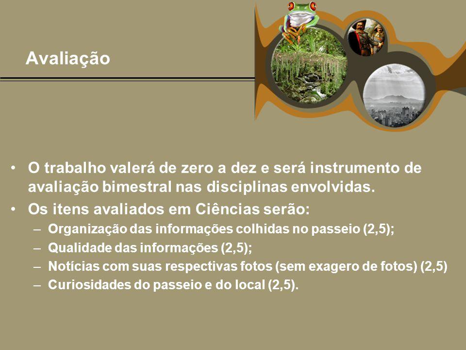 Avaliação O trabalho valerá de zero a dez e será instrumento de avaliação bimestral nas disciplinas envolvidas.