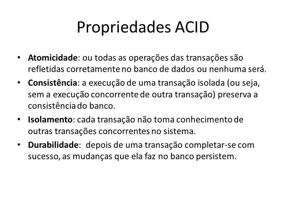 Propriedades ACID Atomicidade: ou todas as operações das transações são refletidas corretamente no banco de dados ou nenhuma será.