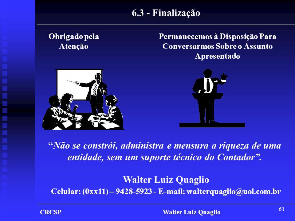 Celular: (0xx11) – 9428-5923 - E-mail: walterquaglio@uol.com.br