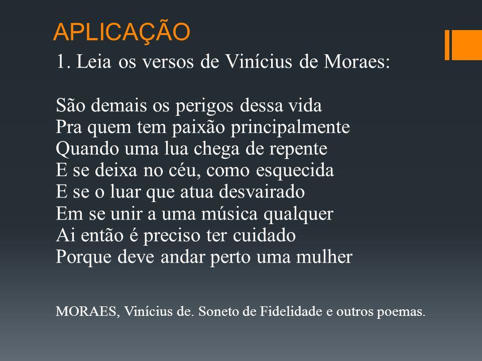 APLICAÇÃO 1. Leia os versos de Vinícius de Moraes: