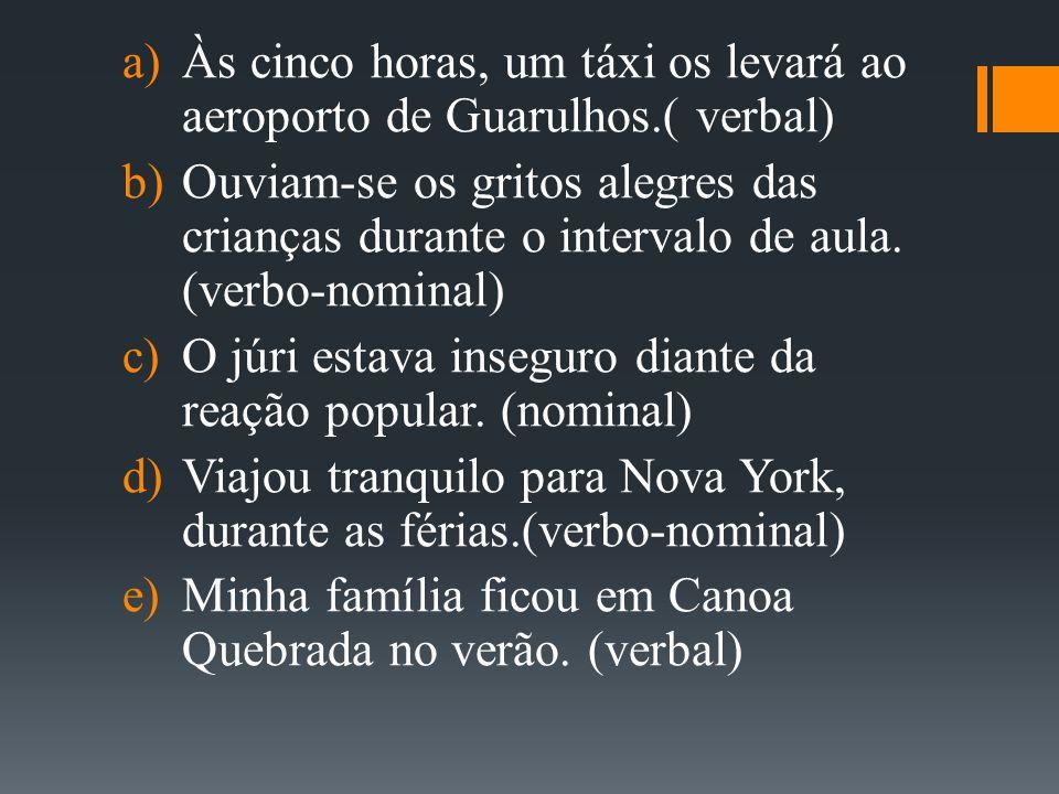 Às cinco horas, um táxi os levará ao aeroporto de Guarulhos.( verbal)