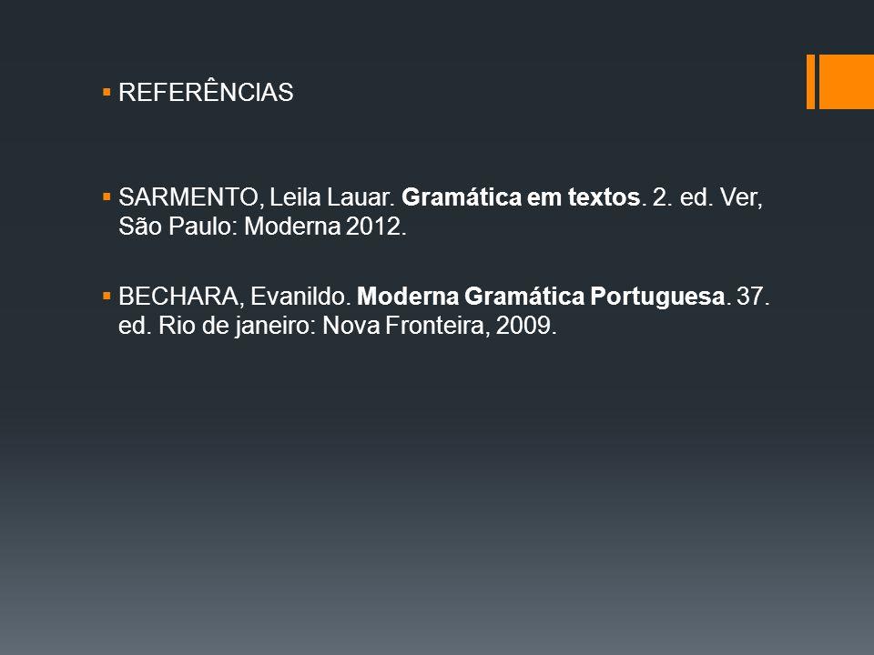 REFERÊNCIAS SARMENTO, Leila Lauar. Gramática em textos. 2. ed. Ver, São Paulo: Moderna 2012.