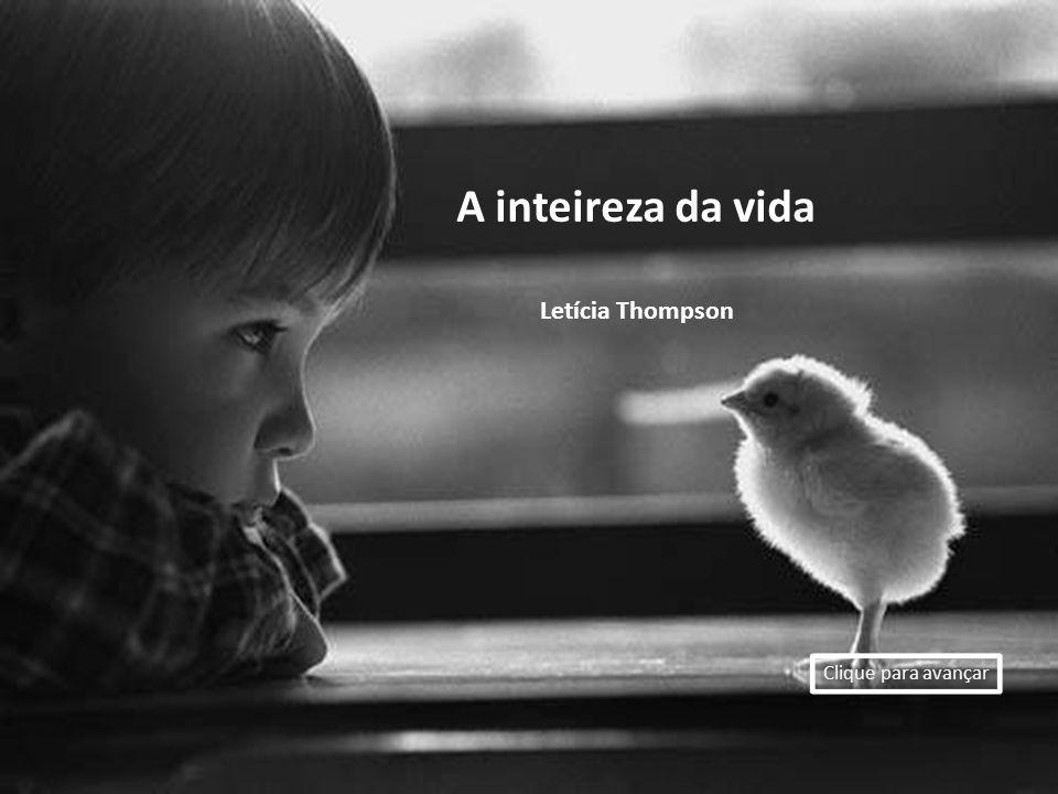 A inteireza da vida Letícia Thompson Clique para avançar