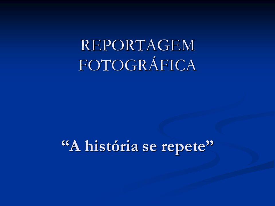 REPORTAGEM FOTOGRÁFICA A história se repete
