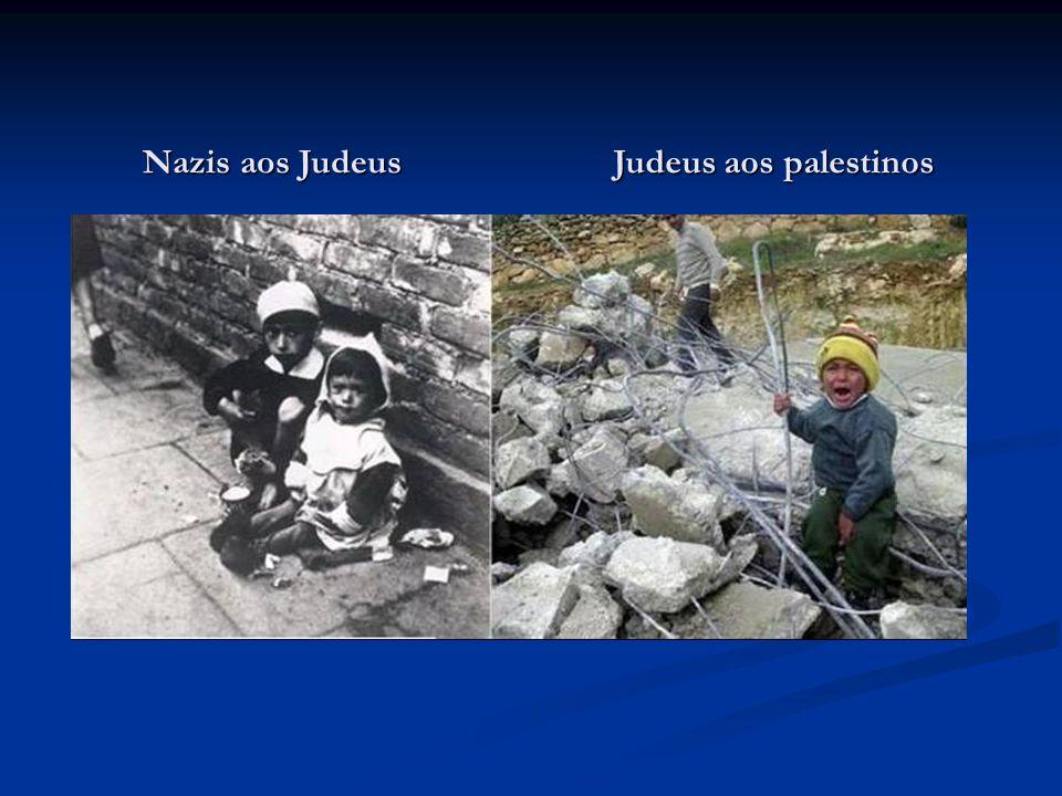 Nazis aos Judeus Judeus aos palestinos