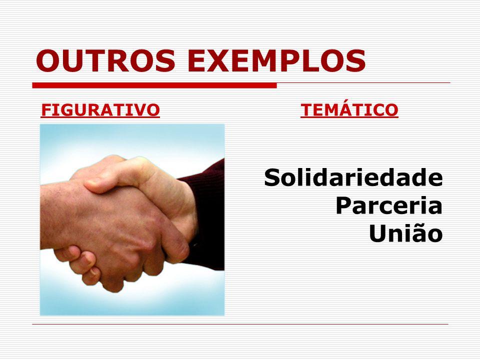 OUTROS EXEMPLOS FIGURATIVO TEMÁTICO Solidariedade Parceria União
