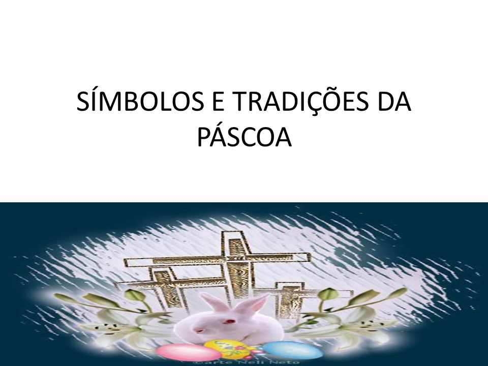 SÍMBOLOS E TRADIÇÕES DA PÁSCOA