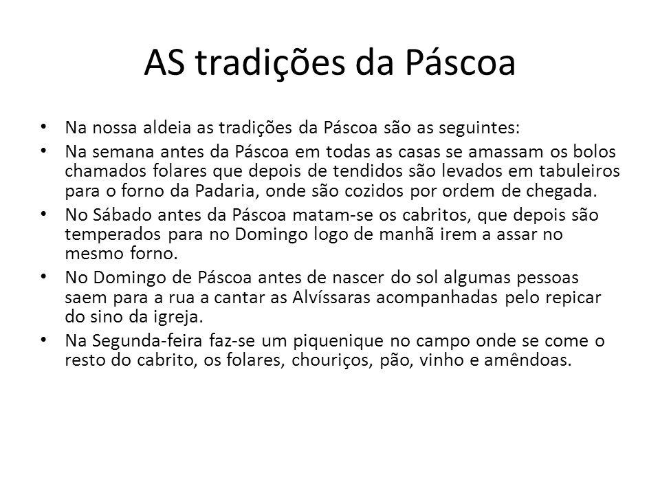 AS tradições da Páscoa Na nossa aldeia as tradições da Páscoa são as seguintes: