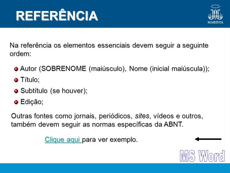 REFERÊNCIA Na referência os elementos essenciais devem seguir a seguinte ordem: Autor (SOBRENOME (maiúsculo), Nome (inicial maiúscula));