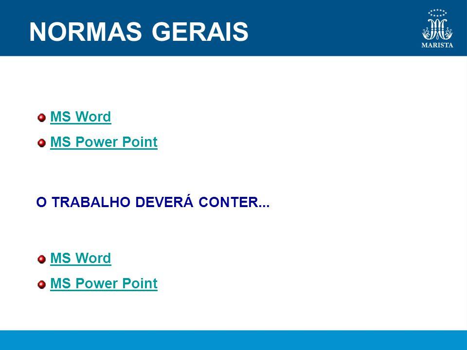 NORMAS GERAIS MS Word MS Power Point O TRABALHO DEVERÁ CONTER...