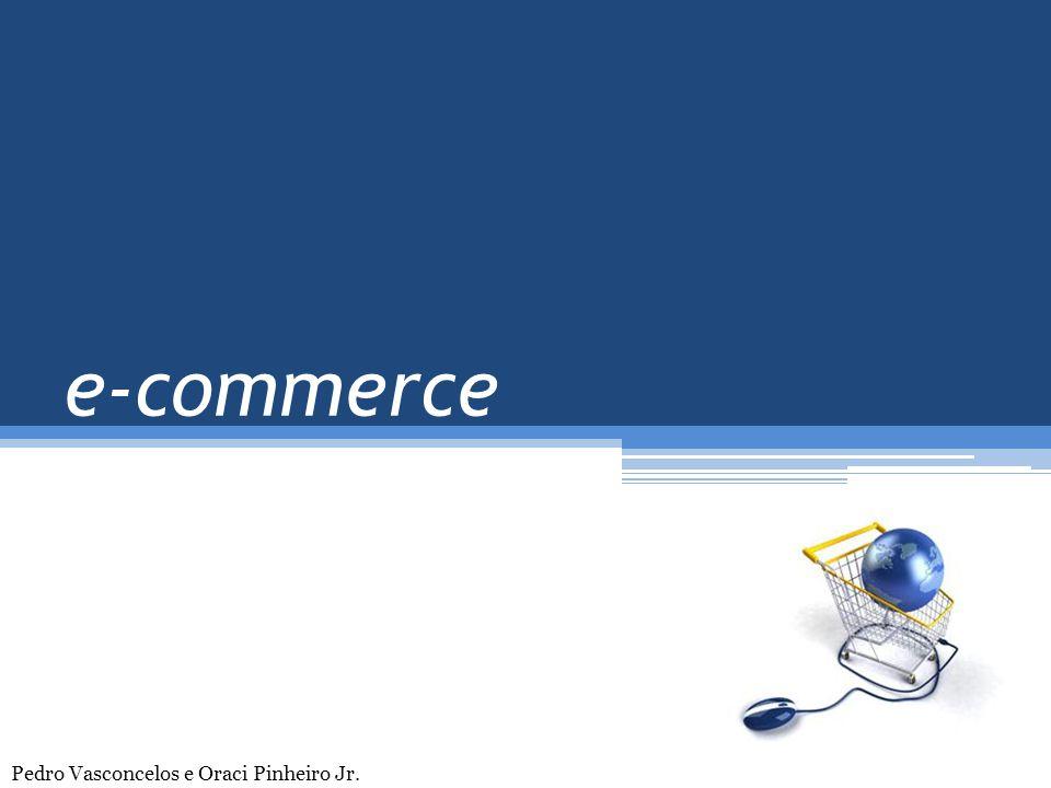 e-commerce Pedro Vasconcelos e Oraci Pinheiro Jr.