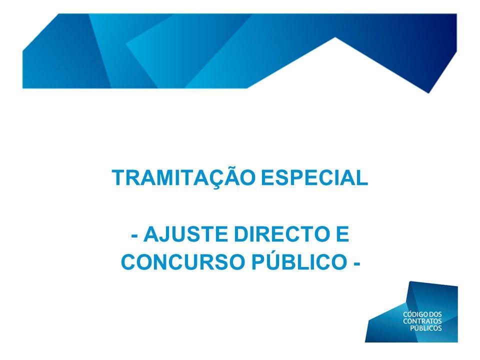 TRAMITAÇÃO ESPECIAL - AJUSTE DIRECTO E CONCURSO PÚBLICO -