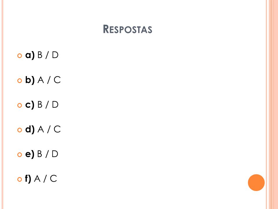 Respostas a) B / D b) A / C c) B / D d) A / C e) B / D f) A / C