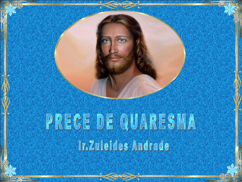 PRECE DE QUARESMA Ir.Zuleides Andrade