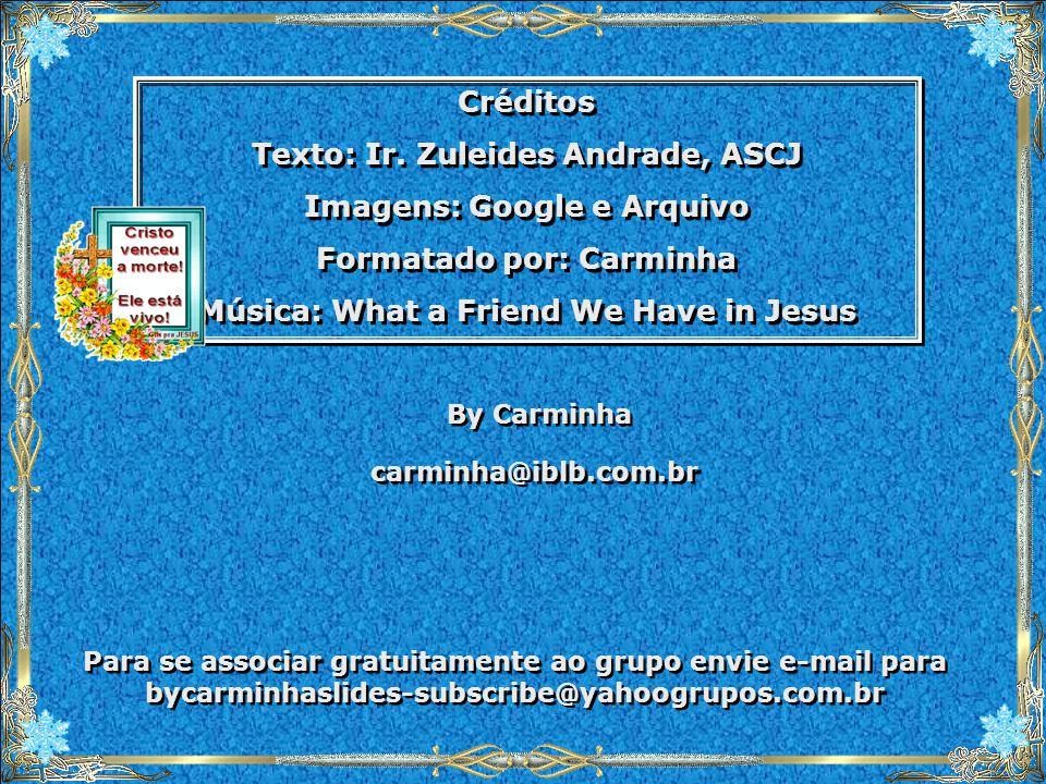 Texto: Ir. Zuleides Andrade, ASCJ Imagens: Google e Arquivo