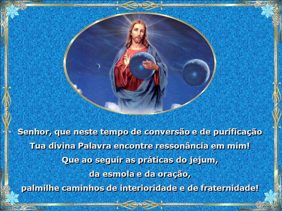Senhor, que neste tempo de conversão e de purificação