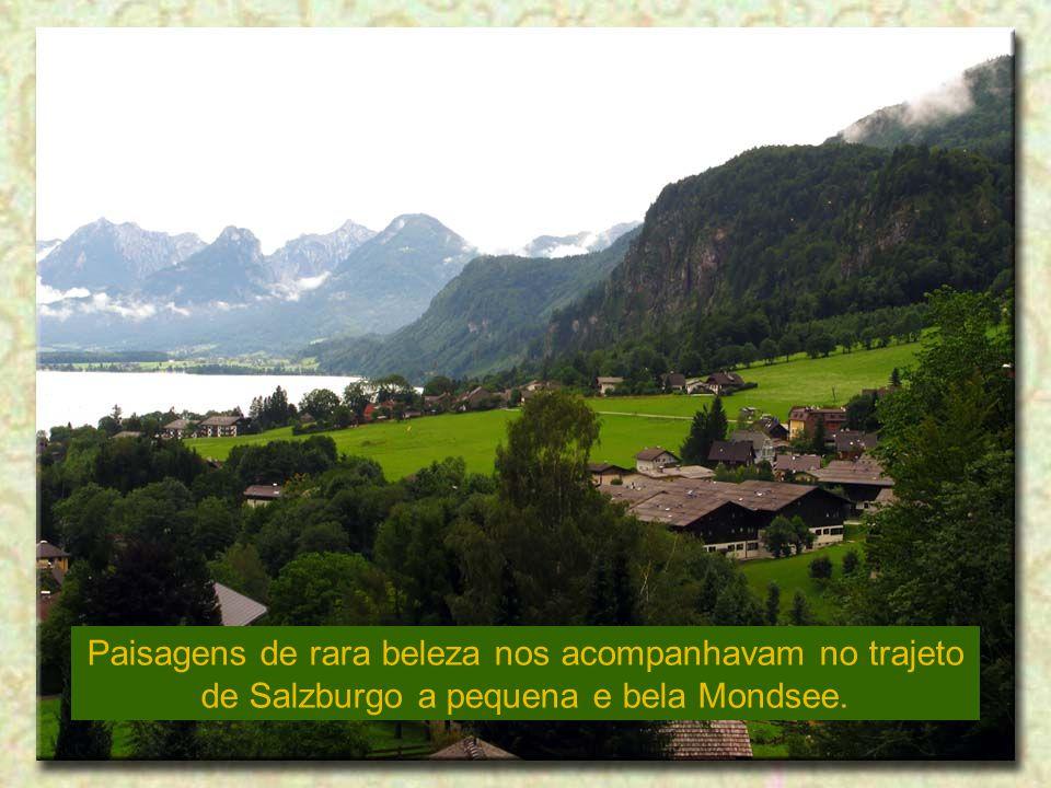 Paisagens de rara beleza nos acompanhavam no trajeto de Salzburgo a pequena e bela Mondsee.