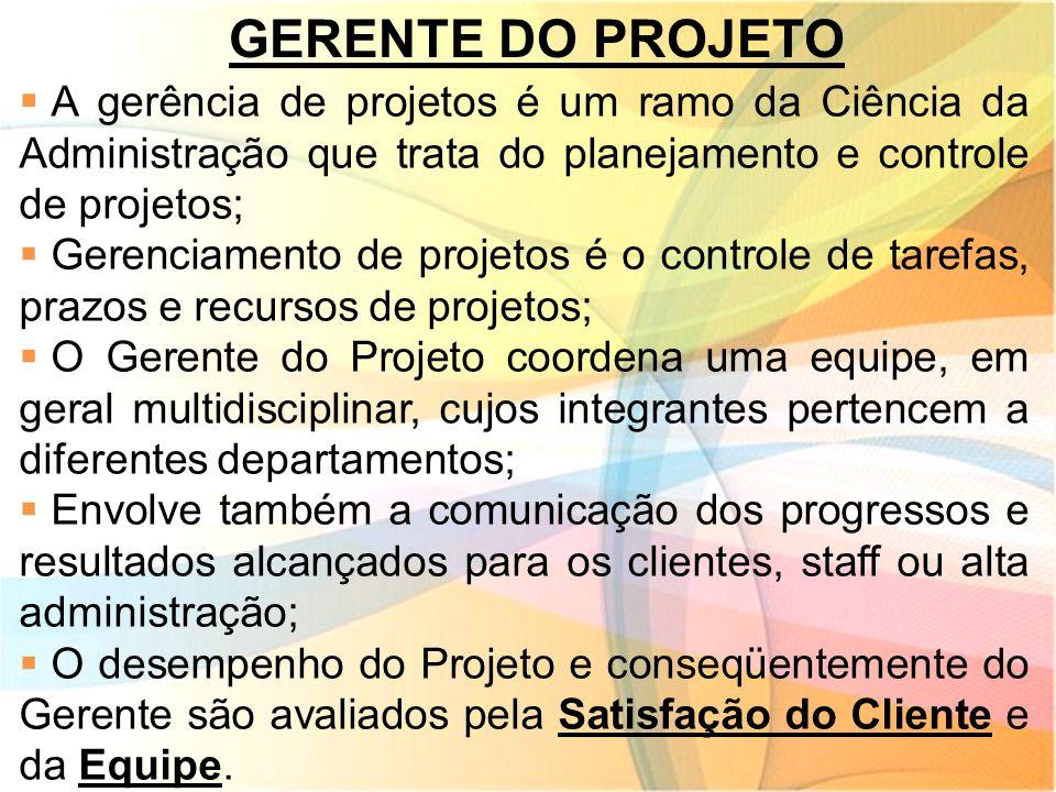 GERENTE DO PROJETO A gerência de projetos é um ramo da Ciência da Administração que trata do planejamento e controle de projetos;