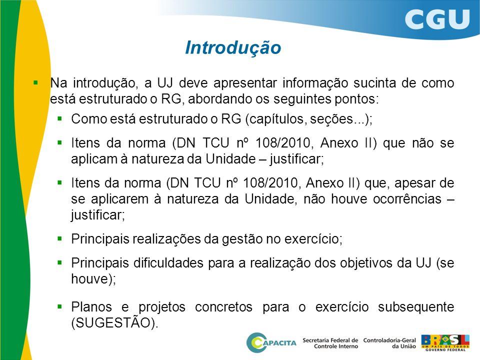 Introdução Na introdução, a UJ deve apresentar informação sucinta de como está estruturado o RG, abordando os seguintes pontos: