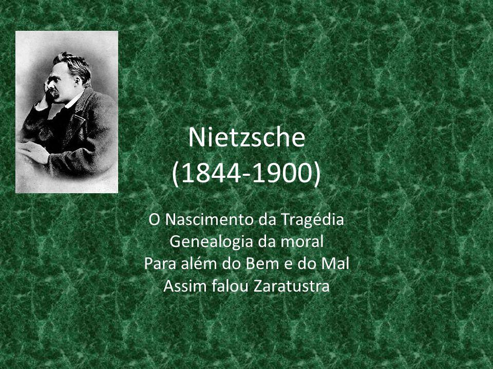 Nietzsche (1844-1900) O Nascimento da Tragédia Genealogia da moral