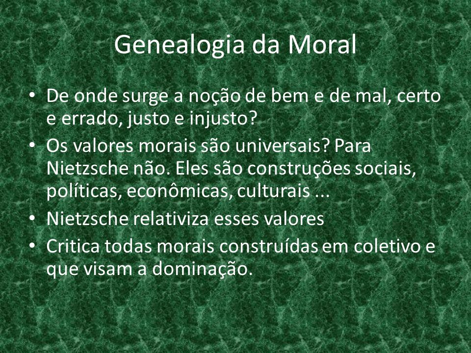 Genealogia da Moral De onde surge a noção de bem e de mal, certo e errado, justo e injusto