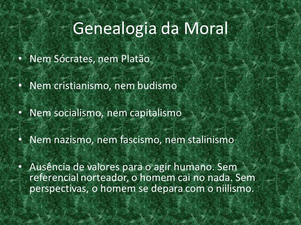 Genealogia da Moral Nem Sócrates, nem Platão