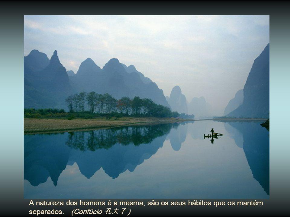 A natureza dos homens é a mesma, são os seus hábitos que os mantém separados. (Confúcio 孔夫子 )