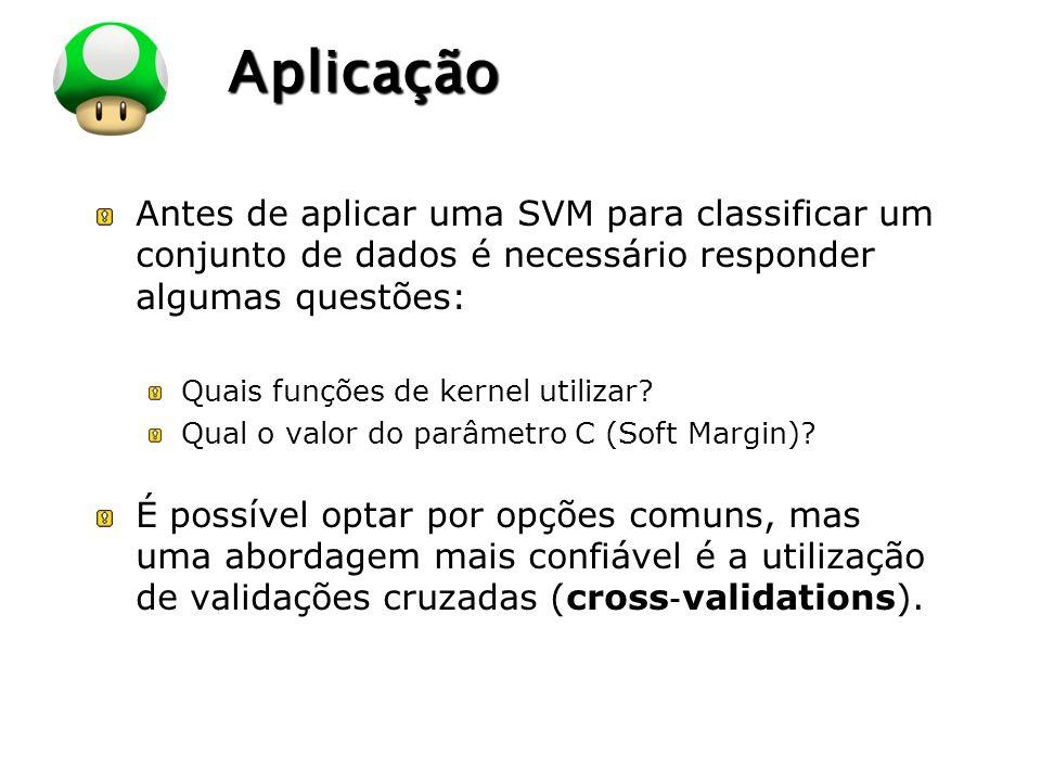 Aplicação Antes de aplicar uma SVM para classificar um conjunto de dados é necessário responder algumas questões: