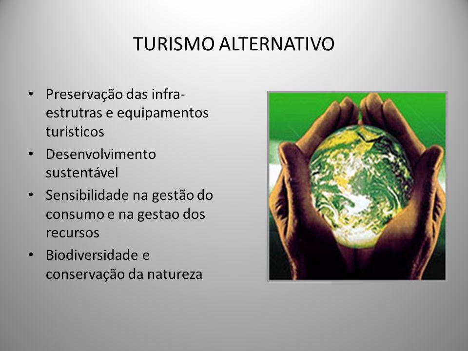 TURISMO ALTERNATIVO Preservação das infra-estrutras e equipamentos turisticos. Desenvolvimento sustentável.