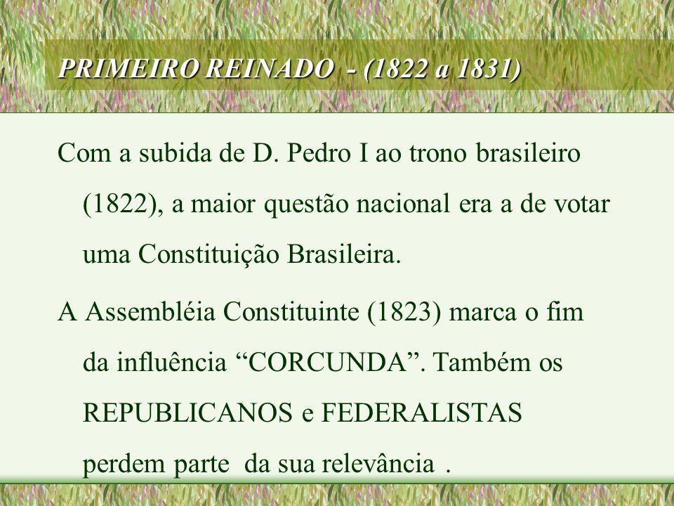 PRIMEIRO REINADO - (1822 a 1831)