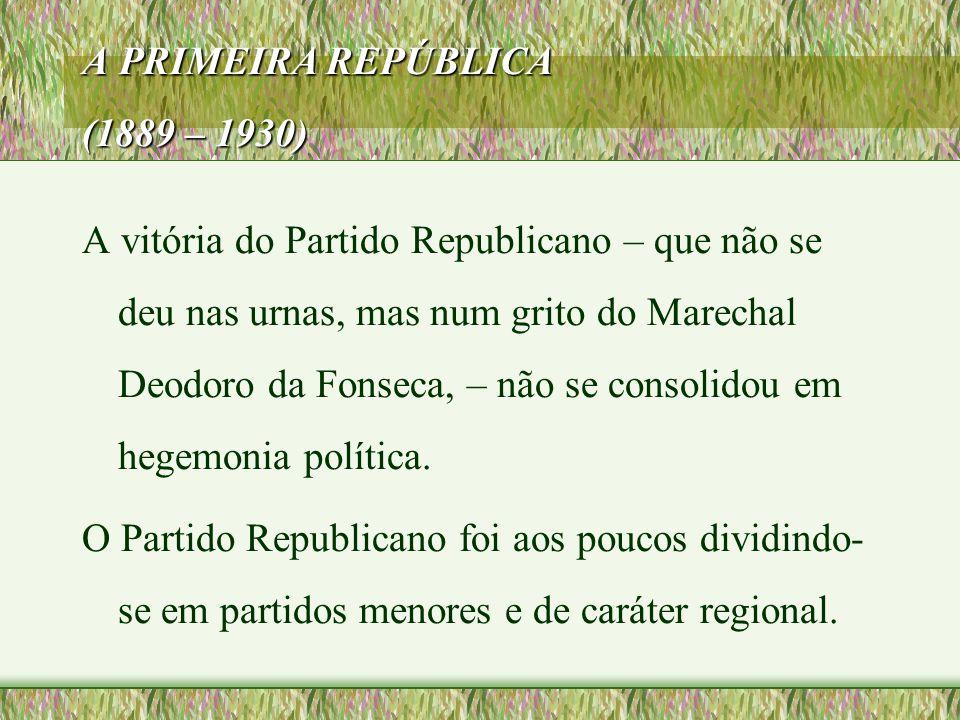 A PRIMEIRA REPÚBLICA (1889 – 1930)