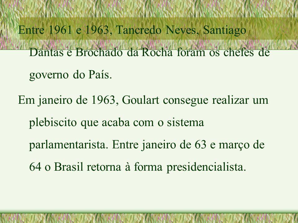 Entre 1961 e 1963, Tancredo Neves, Santiago Dantas e Brochado da Rocha foram os chefes de governo do País.