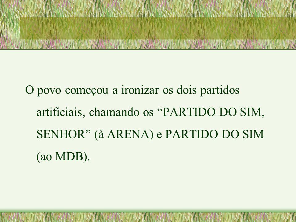 O povo começou a ironizar os dois partidos artificiais, chamando os PARTIDO DO SIM, SENHOR (à ARENA) e PARTIDO DO SIM (ao MDB).