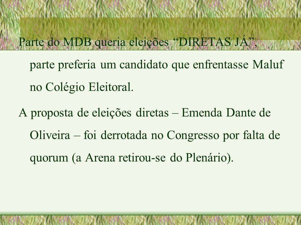 Parte do MDB queria eleições DIRETAS JÁ , parte preferia um candidato que enfrentasse Maluf no Colégio Eleitoral.