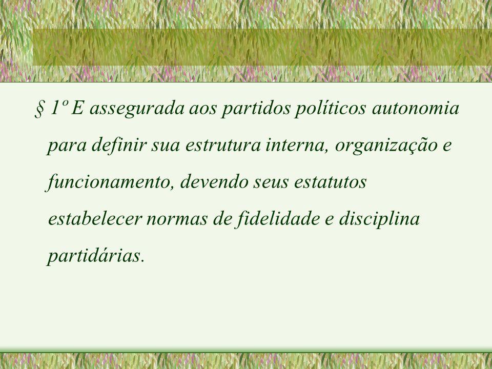 § 1º E assegurada aos partidos políticos autonomia para definir sua estrutura interna, organização e funcionamento, devendo seus estatutos estabelecer normas de fidelidade e disciplina partidárias.