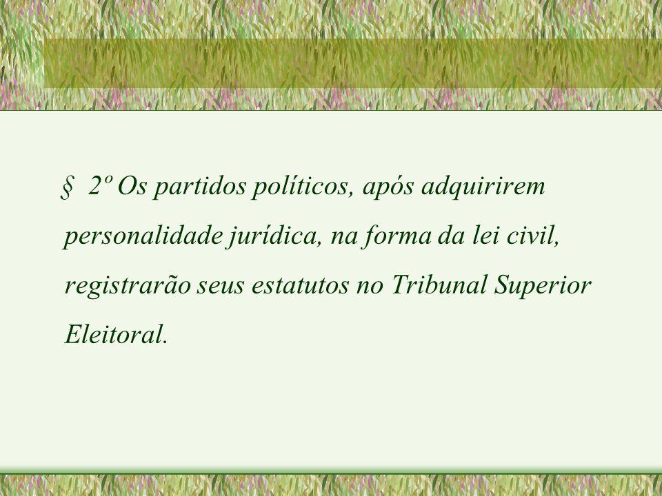 § 2º Os partidos políticos, após adquirirem personalidade jurídica, na forma da lei civil, registrarão seus estatutos no Tribunal Superior Eleitoral.