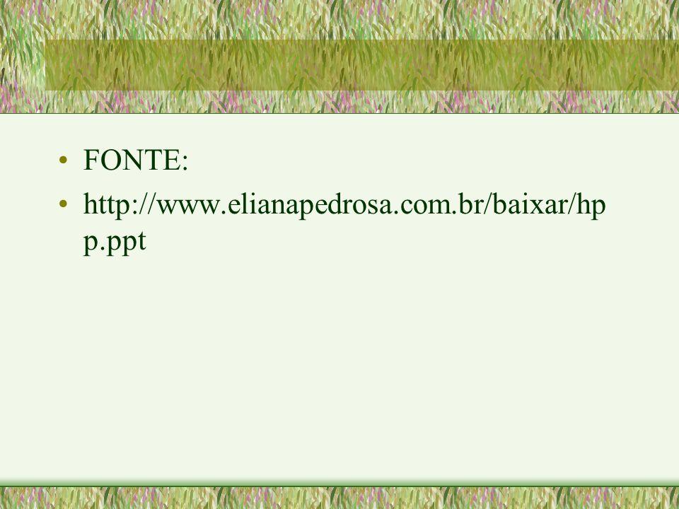 FONTE: http://www.elianapedrosa.com.br/baixar/hpp.ppt
