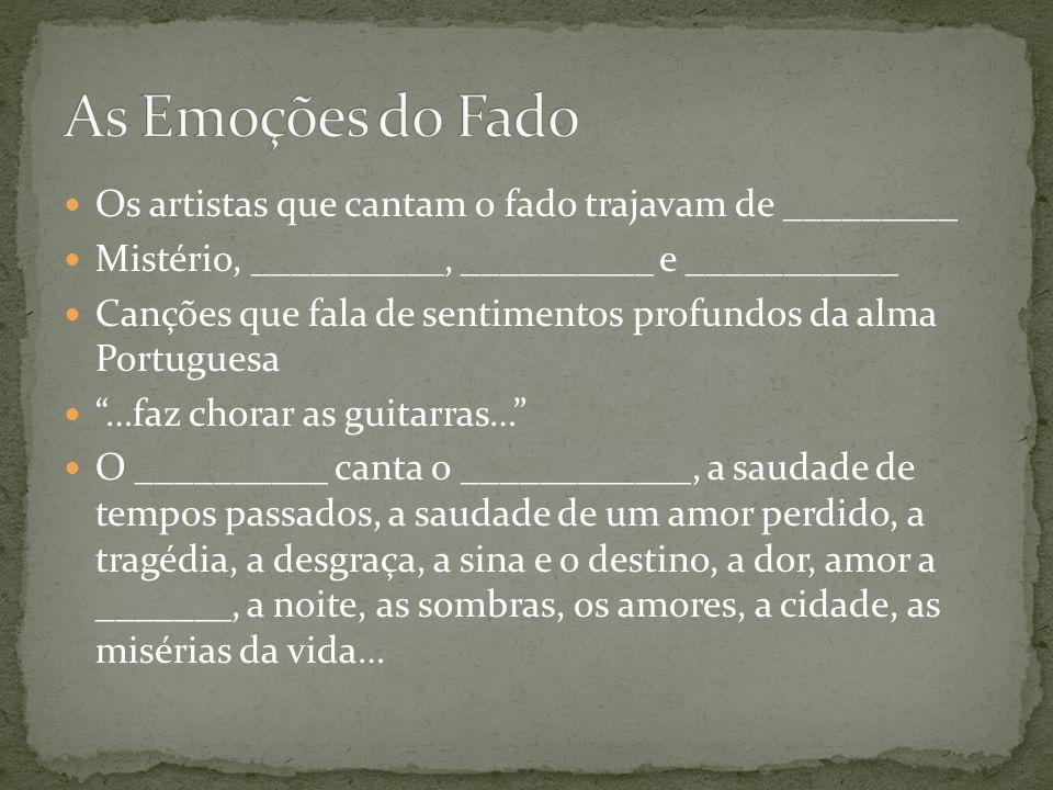 As Emoções do Fado Os artistas que cantam o fado trajavam de _________