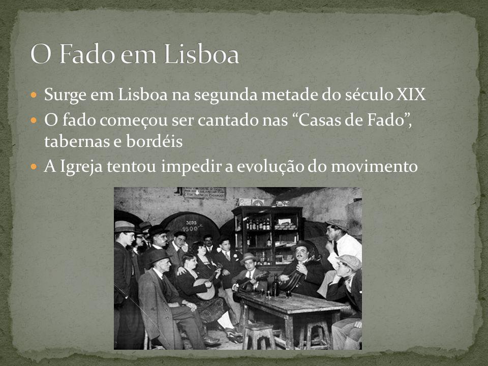 O Fado em Lisboa Surge em Lisboa na segunda metade do século XIX