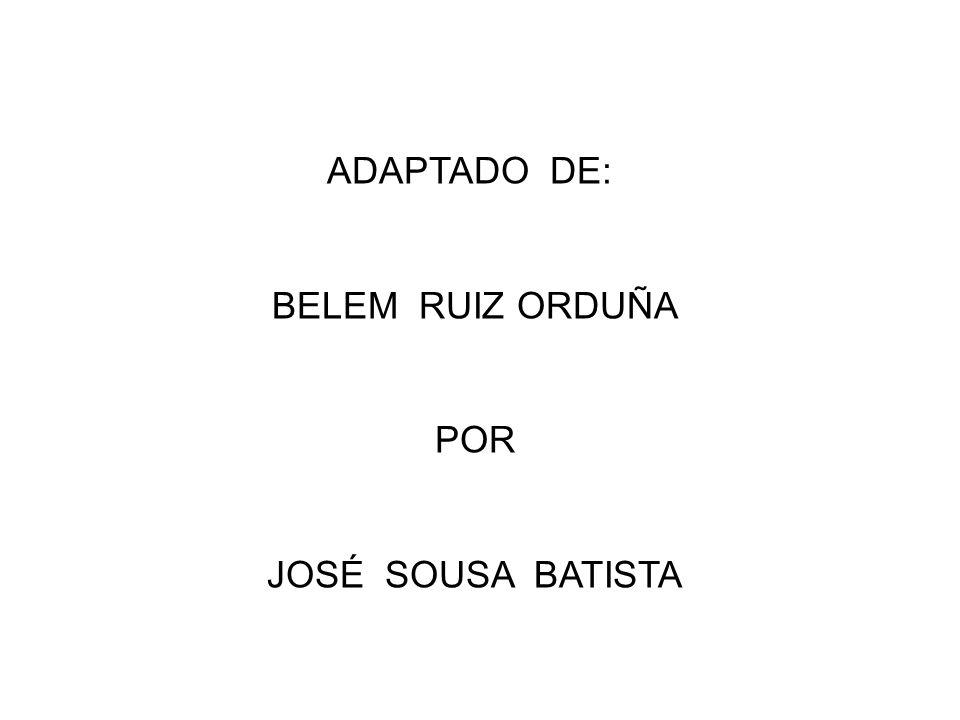 ADAPTADO DE: BELEM RUIZ ORDUÑA POR JOSÉ SOUSA BATISTA