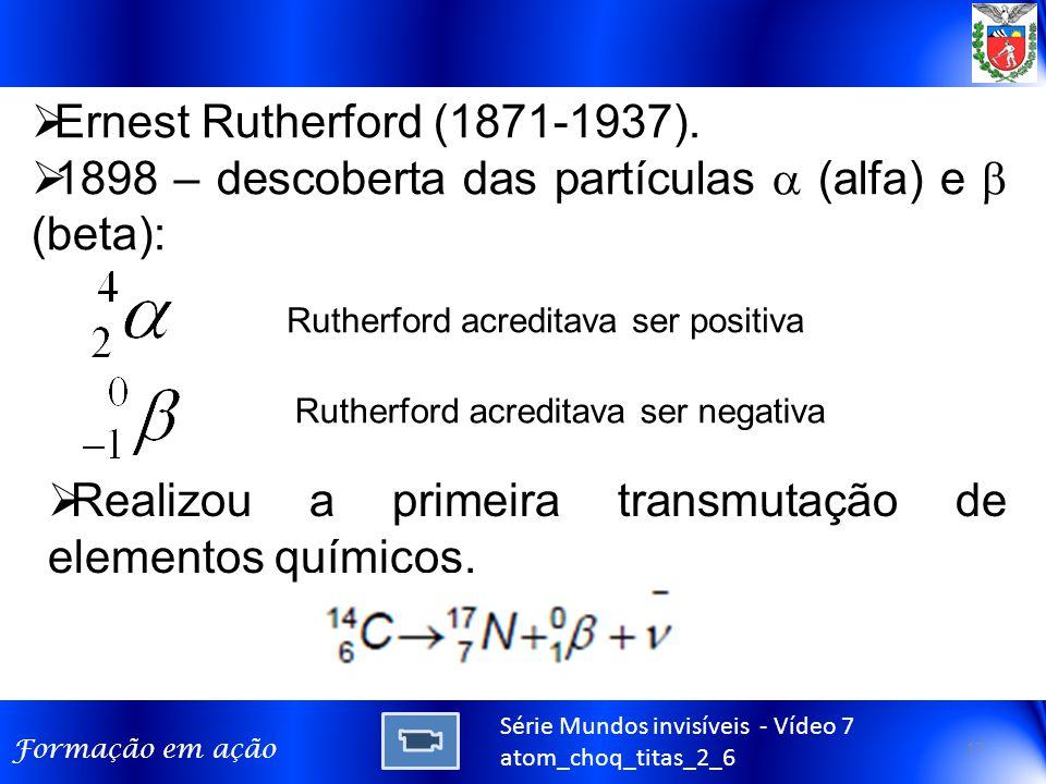 1898 – descoberta das partículas  (alfa) e  (beta):