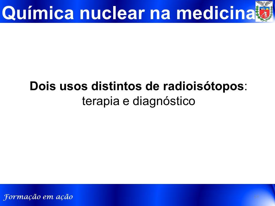 Dois usos distintos de radioisótopos: terapia e diagnóstico